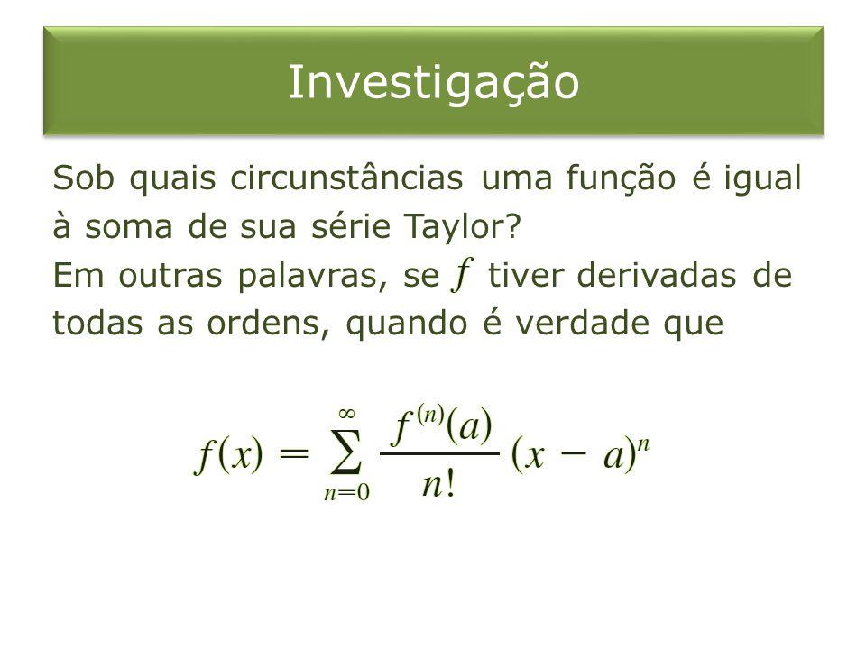 Investigação Sob quais circunstâncias uma função é igual à soma de sua série Taylor? Em outras palavras, se tiver derivadas de todas as ordens, quando