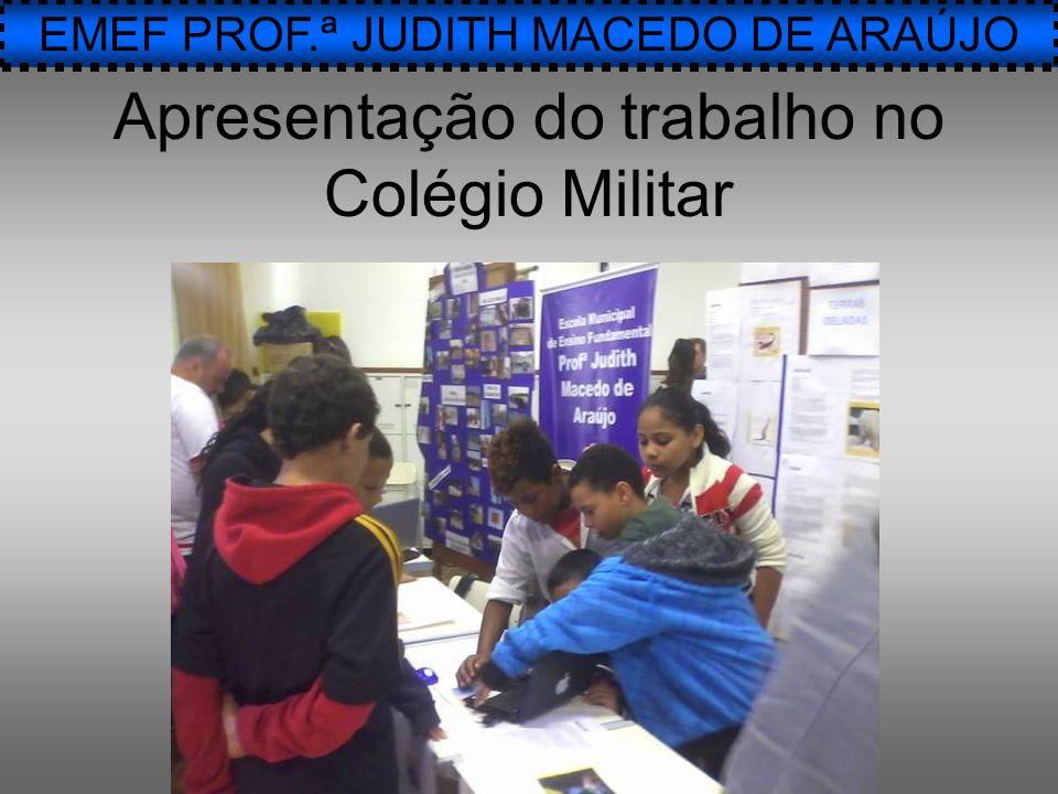 EMEF PROF.ª JUDITH MACEDO DE ARAÚJO Apresentação do trabalho no Colégio Militar