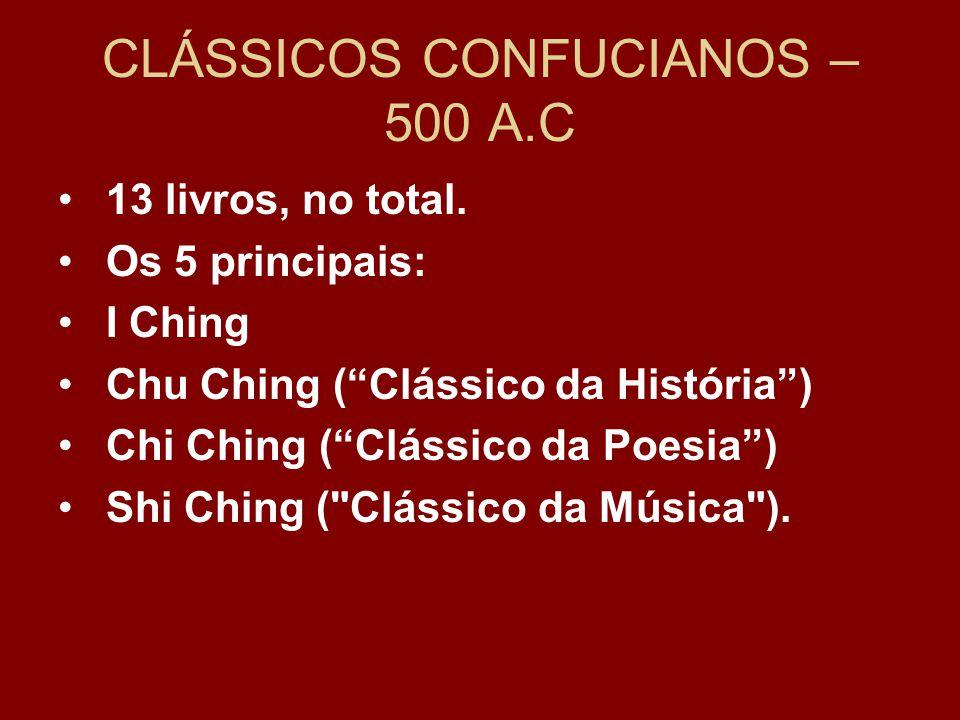 CLÁSSICOS CONFUCIANOS – 500 A.C 13 livros, no total.