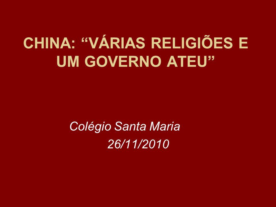 CHINA: VÁRIAS RELIGIÕES E UM GOVERNO ATEU Colégio Santa Maria 26/11/2010