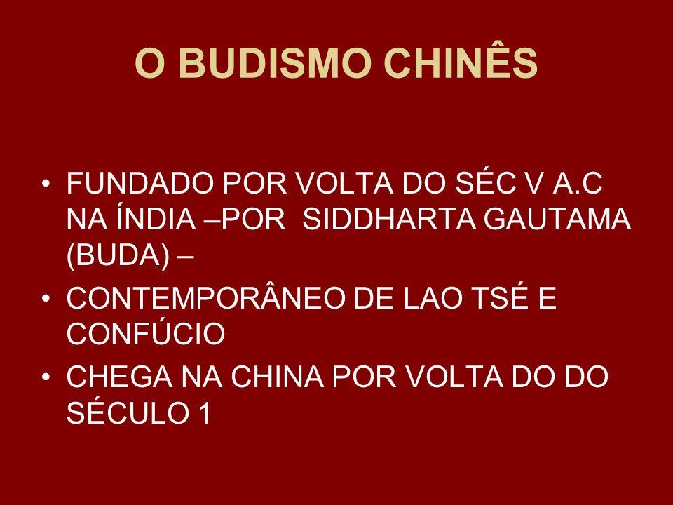 O BUDISMO CHINÊS FUNDADO POR VOLTA DO SÉC V A.C NA ÍNDIA –POR SIDDHARTA GAUTAMA (BUDA) – CONTEMPORÂNEO DE LAO TSÉ E CONFÚCIO CHEGA NA CHINA POR VOLTA DO DO SÉCULO 1