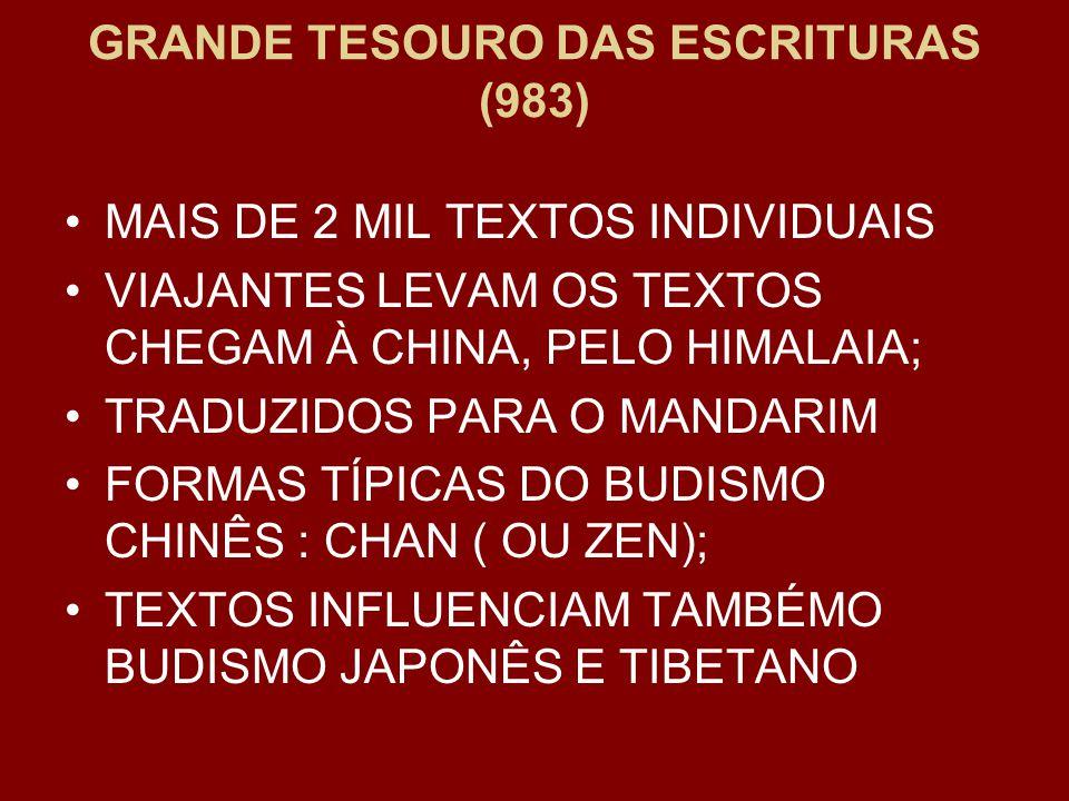 GRANDE TESOURO DAS ESCRITURAS (983) MAIS DE 2 MIL TEXTOS INDIVIDUAIS VIAJANTES LEVAM OS TEXTOS CHEGAM À CHINA, PELO HIMALAIA; TRADUZIDOS PARA O MANDARIM FORMAS TÍPICAS DO BUDISMO CHINÊS : CHAN ( OU ZEN); TEXTOS INFLUENCIAM TAMBÉMO BUDISMO JAPONÊS E TIBETANO
