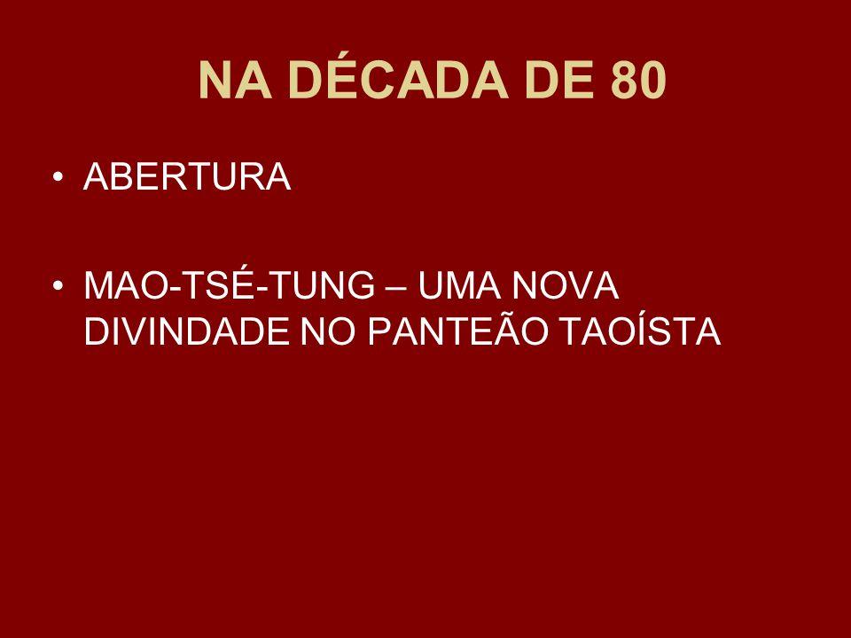 NA DÉCADA DE 80 ABERTURA MAO-TSÉ-TUNG – UMA NOVA DIVINDADE NO PANTEÃO TAOÍSTA