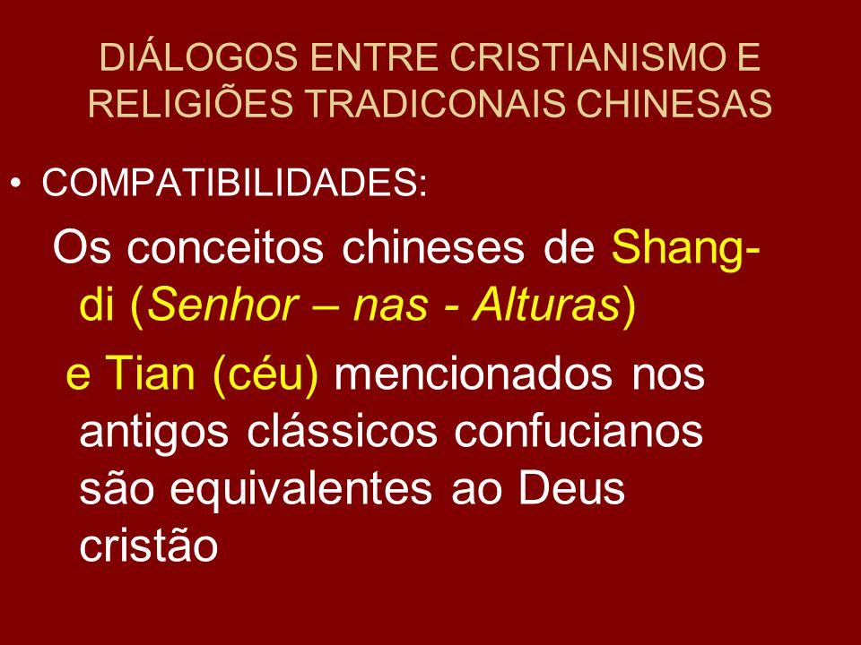 DIÁLOGOS ENTRE CRISTIANISMO E RELIGIÕES TRADICONAIS CHINESAS COMPATIBILIDADES: Os conceitos chineses de Shang- di (Senhor – nas - Alturas) e Tian (céu) mencionados nos antigos clássicos confucianos são equivalentes ao Deus cristão