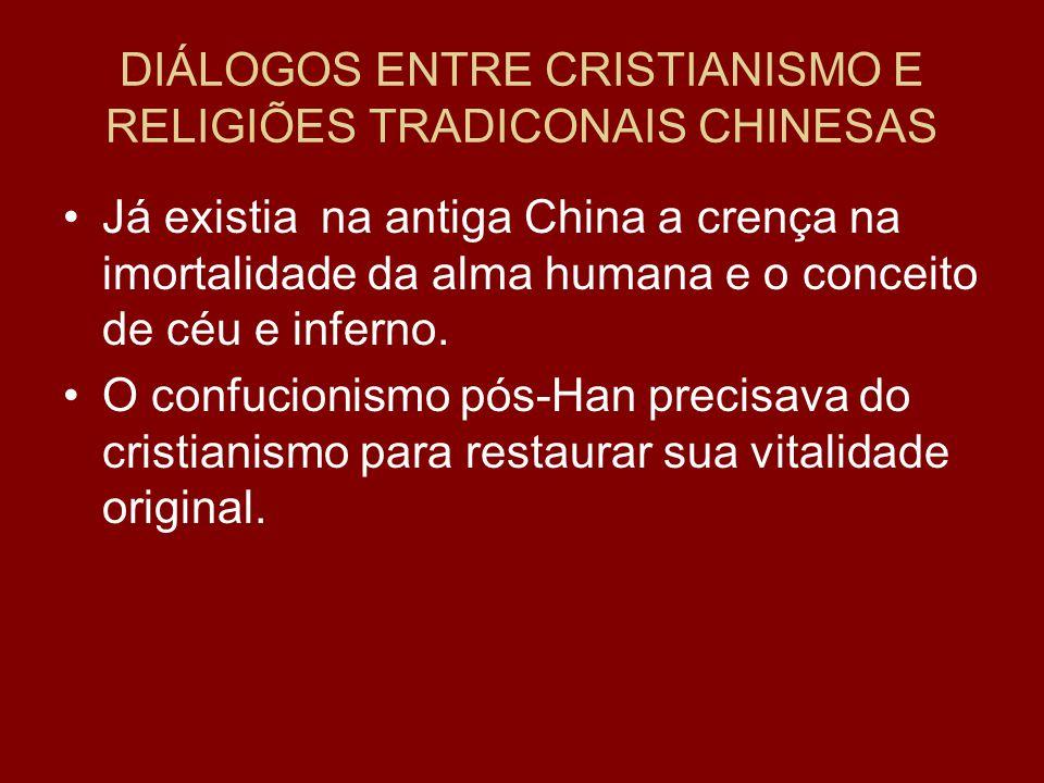 DIÁLOGOS ENTRE CRISTIANISMO E RELIGIÕES TRADICONAIS CHINESAS Já existia na antiga China a crença na imortalidade da alma humana e o conceito de céu e inferno.