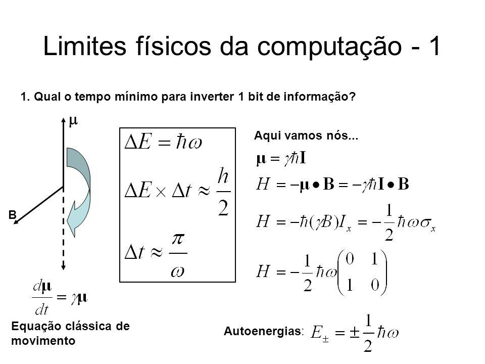Limites físicos da computação - 1 1. Qual o tempo mínimo para inverter 1 bit de informação?  B Equação clássica de movimento Aqui vamos nós... Autoen