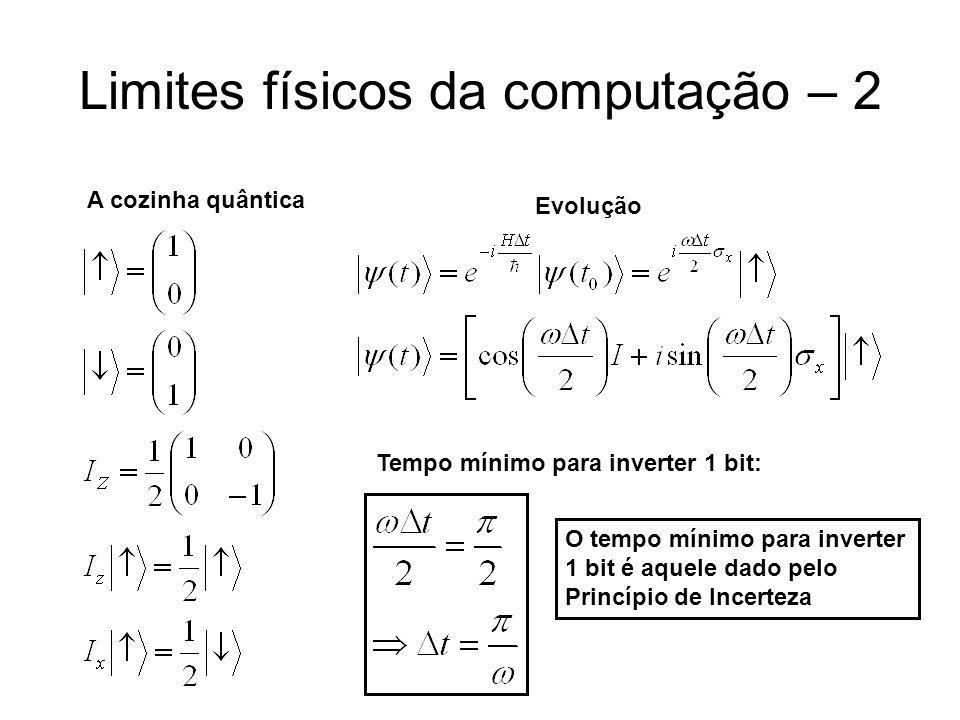 Limites físicos da computação – 2 A cozinha quântica Evolução Tempo mínimo para inverter 1 bit: O tempo mínimo para inverter 1 bit é aquele dado pelo