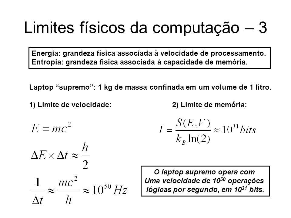 """Limites físicos da computação – 3 Laptop """"supremo"""": 1 kg de massa confinada em um volume de 1 litro. 1) Limite de velocidade: 2) Limite de memória: O"""