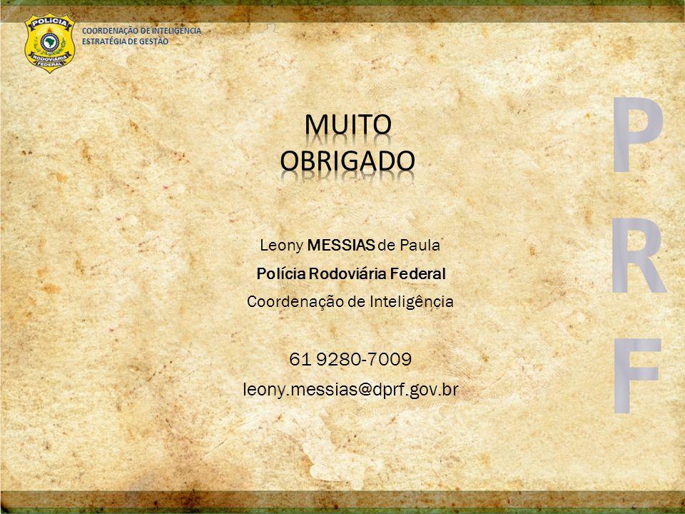 COORDENAÇÃO DE INTELIGÊNCIA ESTRATÉGIA DE GESTÃO Leony MESSIAS de Paula Polícia Rodoviária Federal Coordenação de Inteligência 61 9280-7009 leony.mess