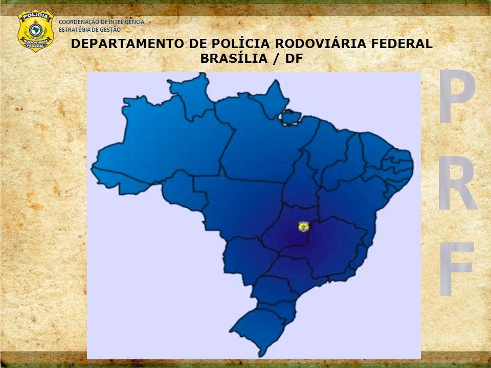 COORDENAÇÃO DE INTELIGÊNCIA ESTRATÉGIA DE GESTÃO DEPARTAMENTO DE POLÍCIA RODOVIÁRIA FEDERAL BRASÍLIA / DF