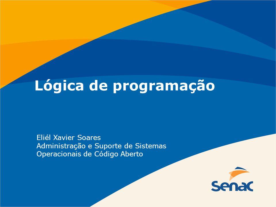 Lógica de programação Eliél Xavier Soares Administração e Suporte de Sistemas Operacionais de Código Aberto