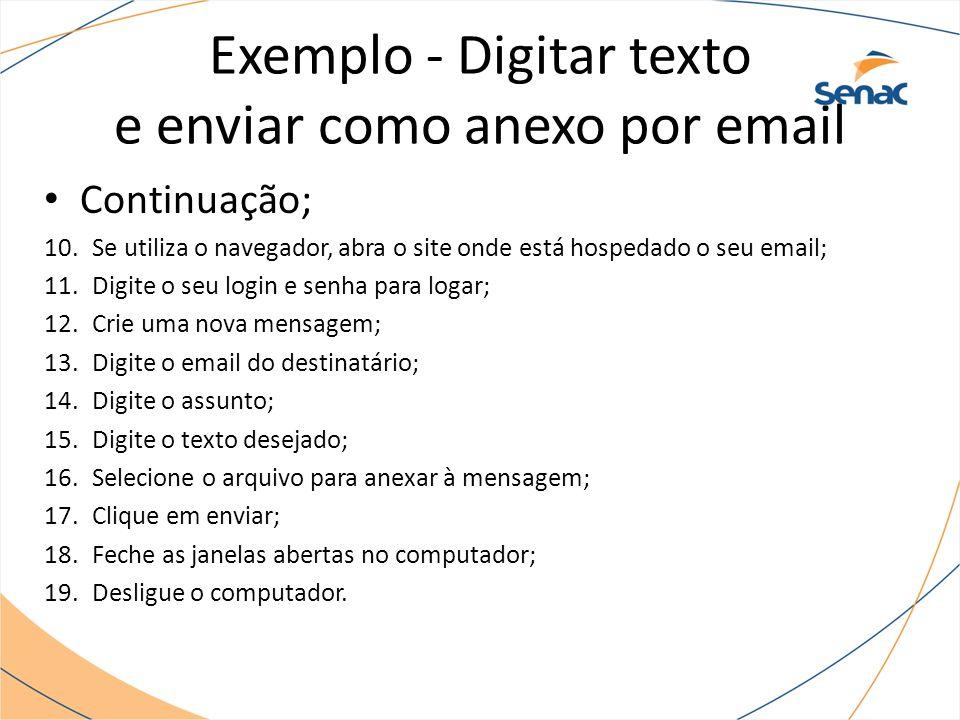 Exemplo - Digitar texto e enviar como anexo por email Continuação; 10.Se utiliza o navegador, abra o site onde está hospedado o seu email; 11.Digite o
