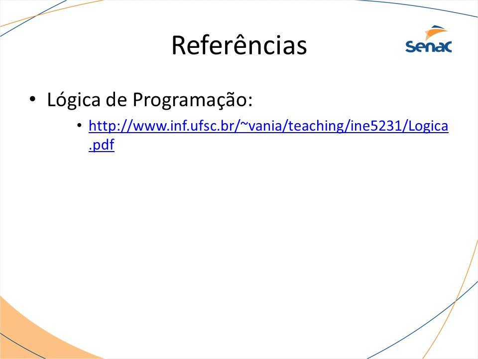 Referências Lógica de Programação: http://www.inf.ufsc.br/~vania/teaching/ine5231/Logica.pdf http://www.inf.ufsc.br/~vania/teaching/ine5231/Logica.pdf