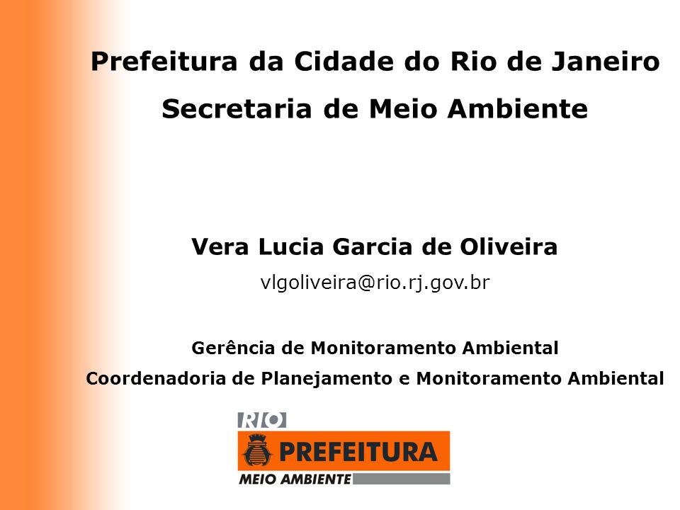 Prefeitura da Cidade do Rio de Janeiro Secretaria de Meio Ambiente Vera Lucia Garcia de Oliveira vlgoliveira@rio.rj.gov.br Gerência de Monitoramento A