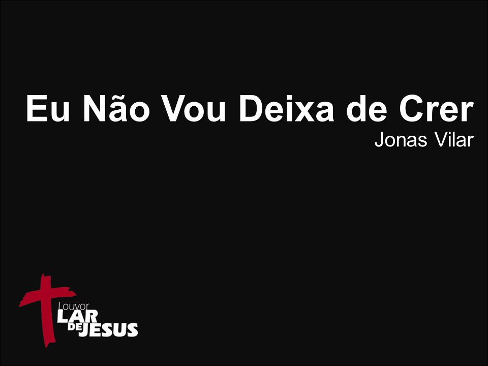 Eu Não Vou Deixa de Crer Jonas Vilar