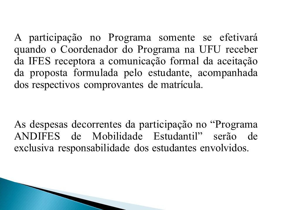 A participação no Programa somente se efetivará quando o Coordenador do Programa na UFU receber da IFES receptora a comunicação formal da aceitação da