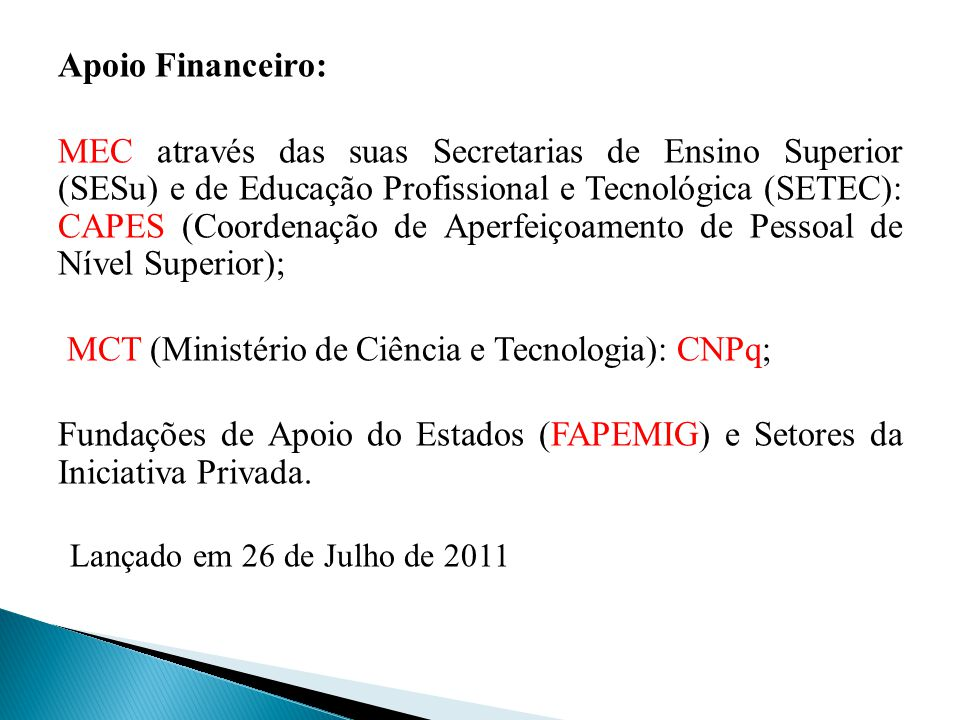 Apoio Financeiro: MEC através das suas Secretarias de Ensino Superior (SESu) e de Educação Profissional e Tecnológica (SETEC): CAPES (Coordenação de A