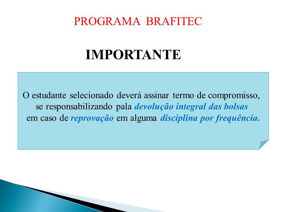 IMPORTANTE O estudante selecionado deverá assinar termo de compromisso, se responsabilizando pala devolução integral das bolsas em caso de reprovação