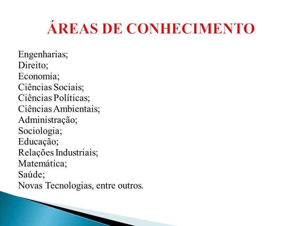 Engenharias; Direito; Economia; Ciências Sociais; Ciências Políticas; Ciências Ambientais; Administração; Sociologia; Educação; Relações Industriais;