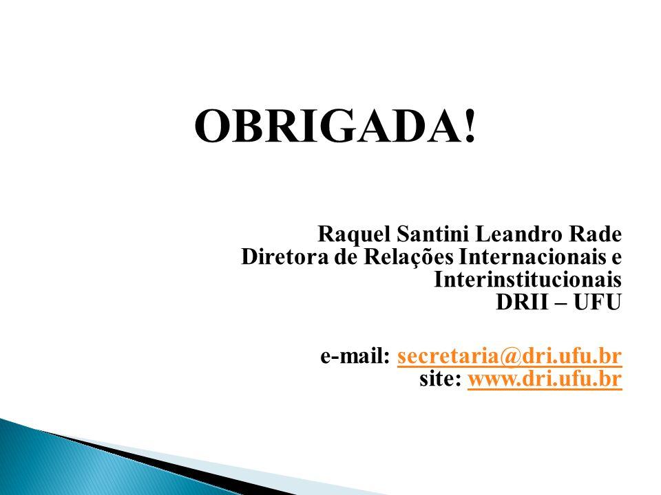 OBRIGADA! Raquel Santini Leandro Rade Diretora de Relações Internacionais e Interinstitucionais DRII – UFU e-mail: secretaria@dri.ufu.br site: www.dri