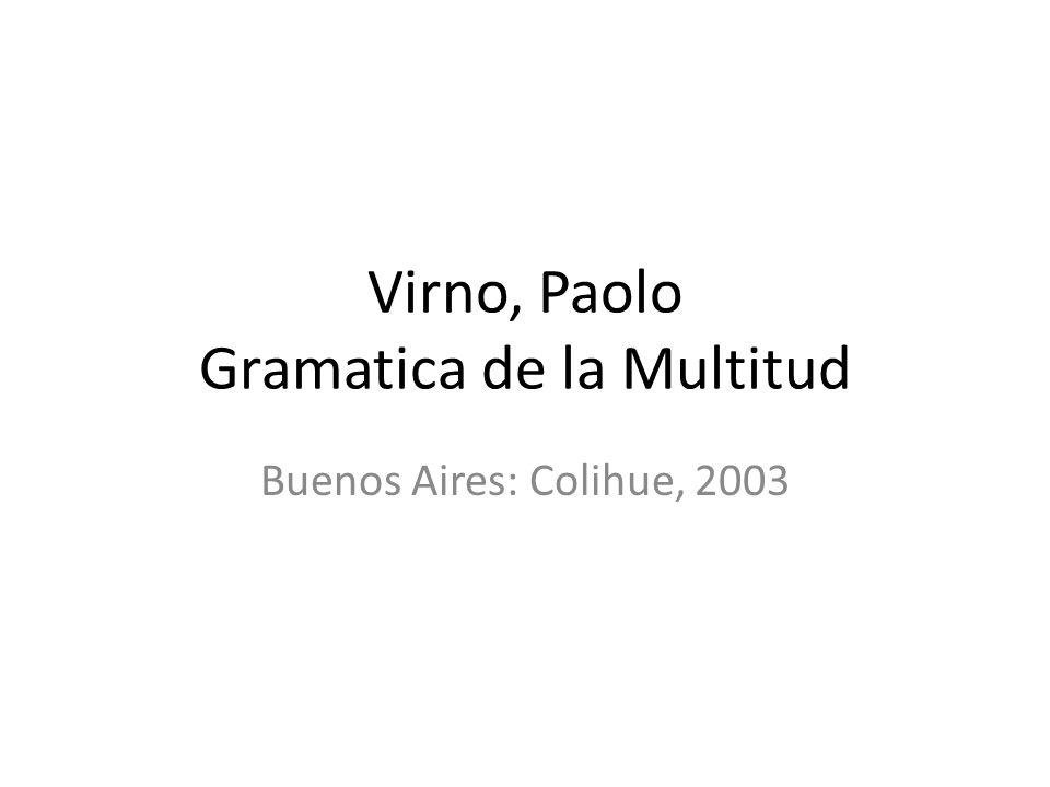 Virno, Paolo Gramatica de la Multitud Buenos Aires: Colihue, 2003