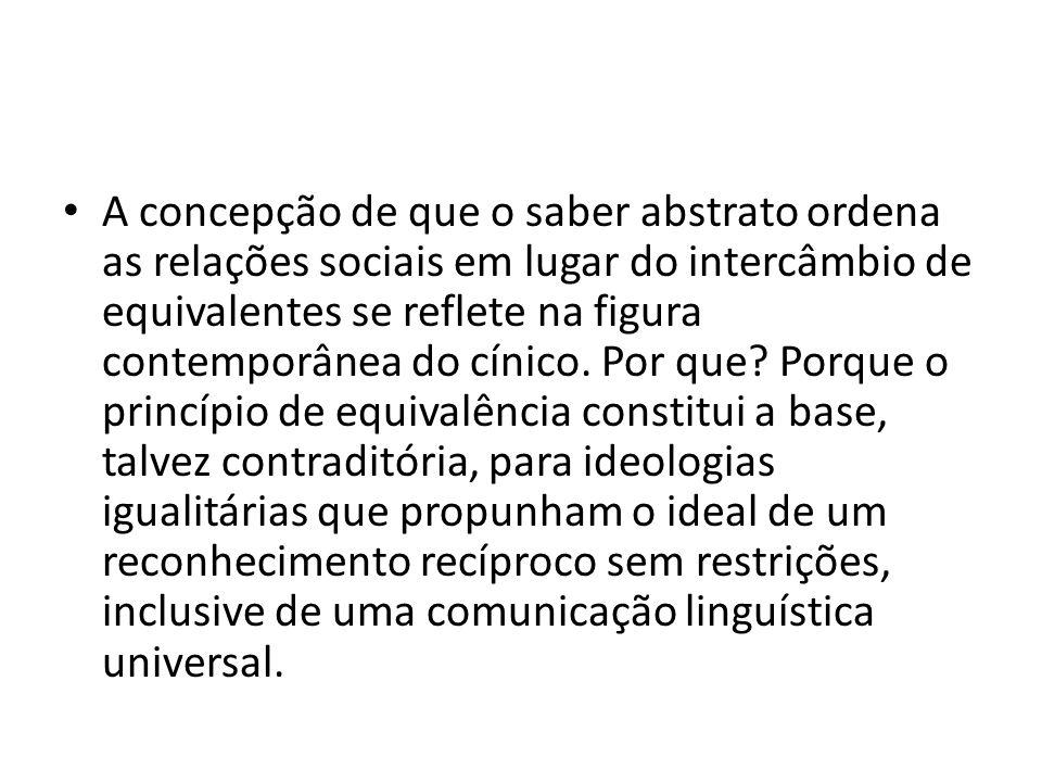 A concepção de que o saber abstrato ordena as relações sociais em lugar do intercâmbio de equivalentes se reflete na figura contemporânea do cínico.