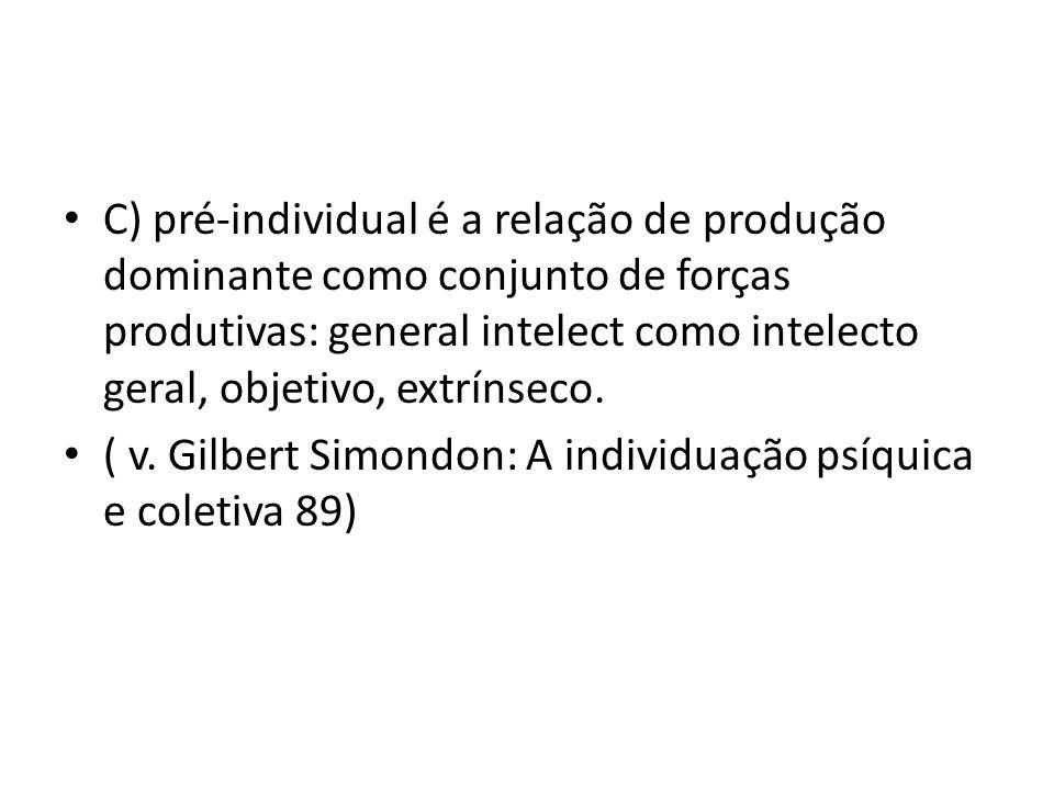 C) pré-individual é a relação de produção dominante como conjunto de forças produtivas: general intelect como intelecto geral, objetivo, extrínseco.