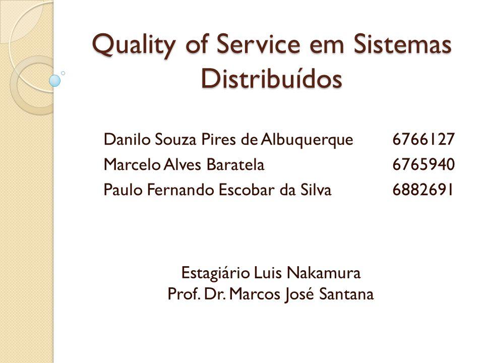 Quality of Service em Sistemas Distribuídos Estagiário Luis Nakamura Prof.