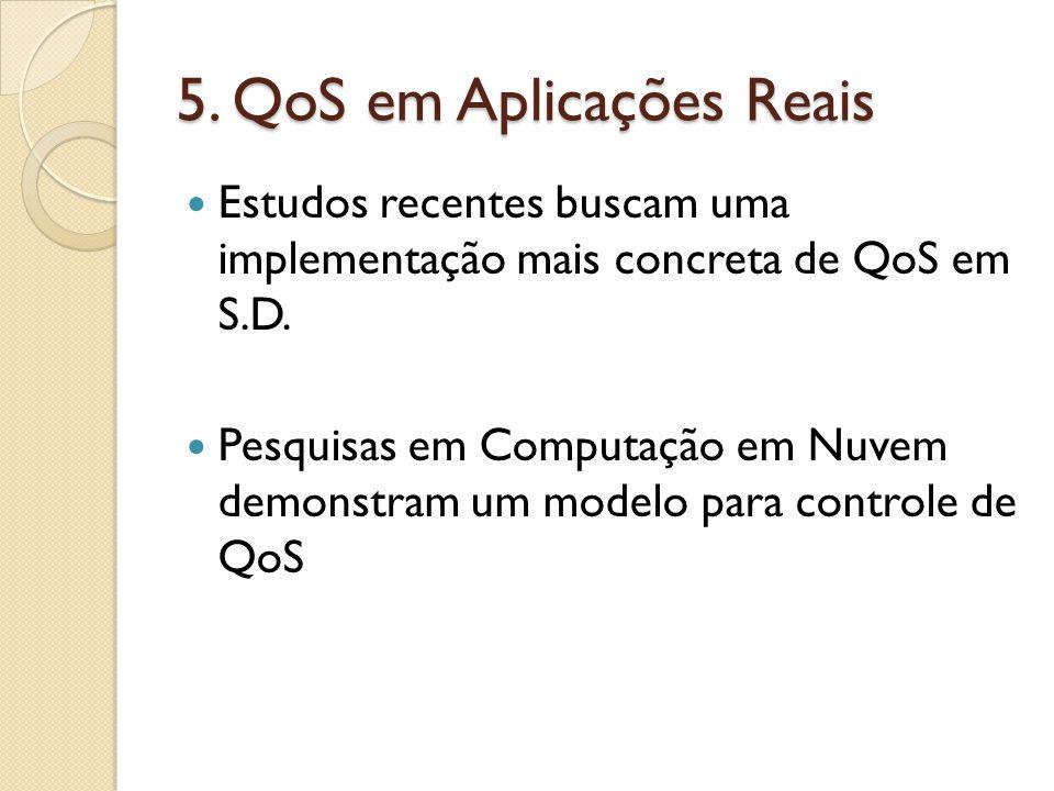 5. QoS em Aplicações Reais Estudos recentes buscam uma implementação mais concreta de QoS em S.D.