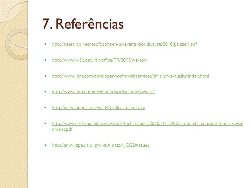 7. Referências http://research.microsoft.com/en-us/events/cloudfutures2010/panzieri.pdf http://www.w3c.or.kr/kr-office/TR/2003/ws-qos/ http://www.ibm.