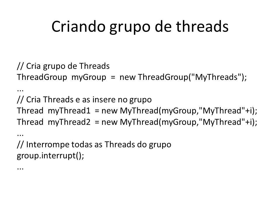 Criando grupo de threads // Cria grupo de Threads ThreadGroup myGroup = new ThreadGroup( MyThreads );...
