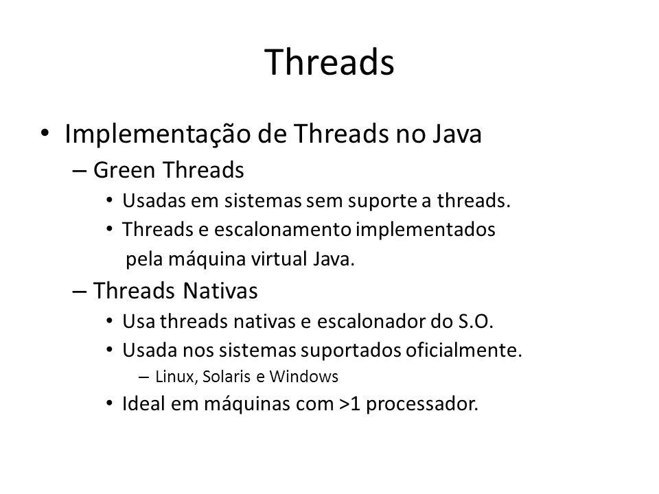 Threads Implementação de Threads no Java – Green Threads Usadas em sistemas sem suporte a threads. Threads e escalonamento implementados pela máquina