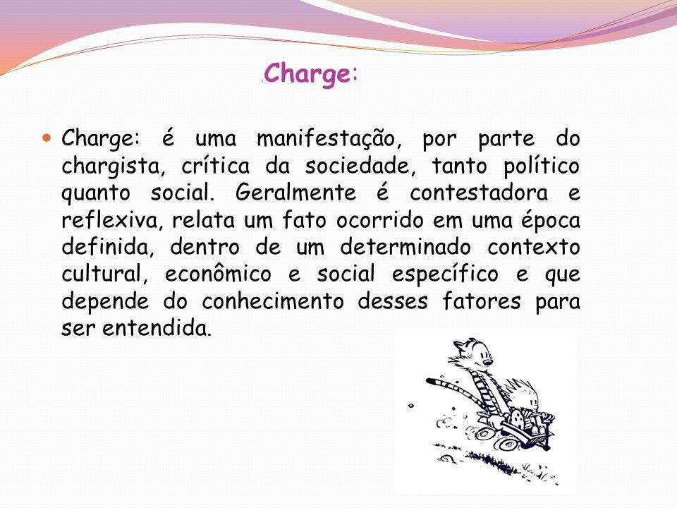 . Charge: Charge: é uma manifestação, por parte do chargista, crítica da sociedade, tanto político quanto social. Geralmente é contestadora e reflexiv