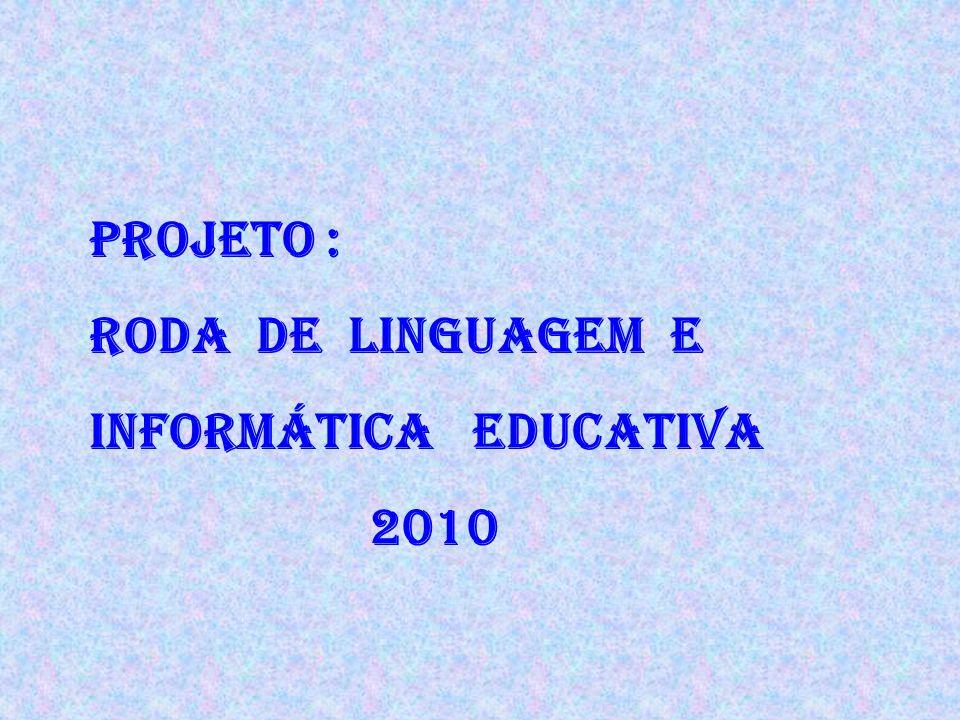 Projeto : Roda de Linguagem E Informática Educativa 2010