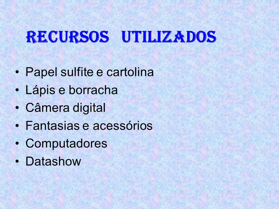 Recursos utilizados Papel sulfite e cartolina Lápis e borracha Câmera digital Fantasias e acessórios Computadores Datashow