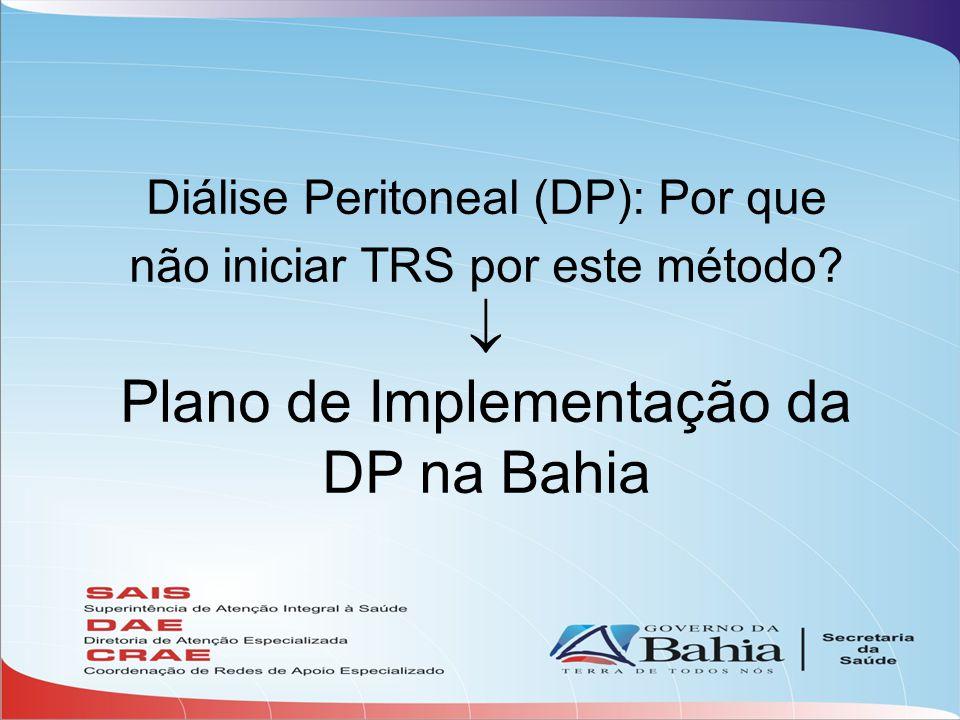 Diálise Peritoneal (DP): Por que não iniciar TRS por este método?  Plano de Implementação da DP na Bahia