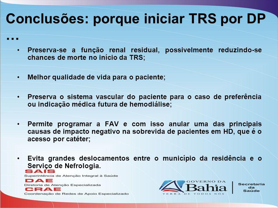 Conclusões: porque iniciar TRS por DP … Preserva-se a função renal residual, possivelmente reduzindo-se chances de morte no início da TRS; Melhor qual