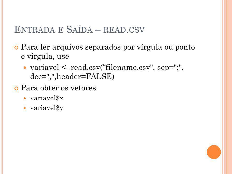 """E NTRADA E S AÍDA – READ. CSV Para ler arquivos separados por vírgula ou ponto e vírgula, use variavel <- read.csv(""""filename.csv"""