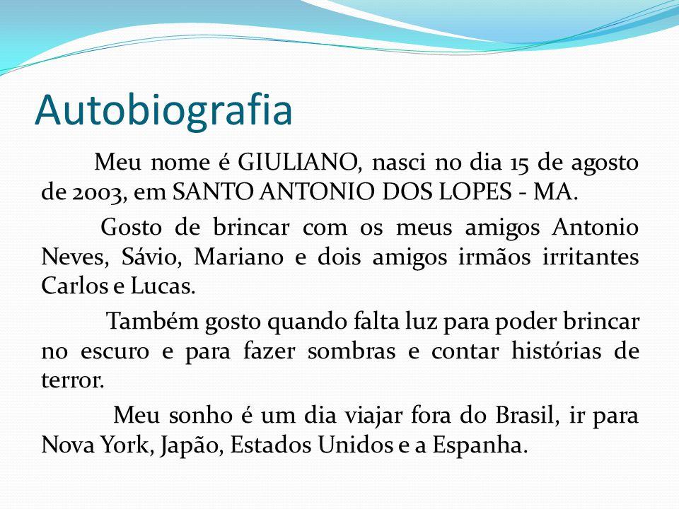 Autobiografia Meu nome é GIULIANO, nasci no dia 15 de agosto de 2003, em SANTO ANTONIO DOS LOPES - MA.