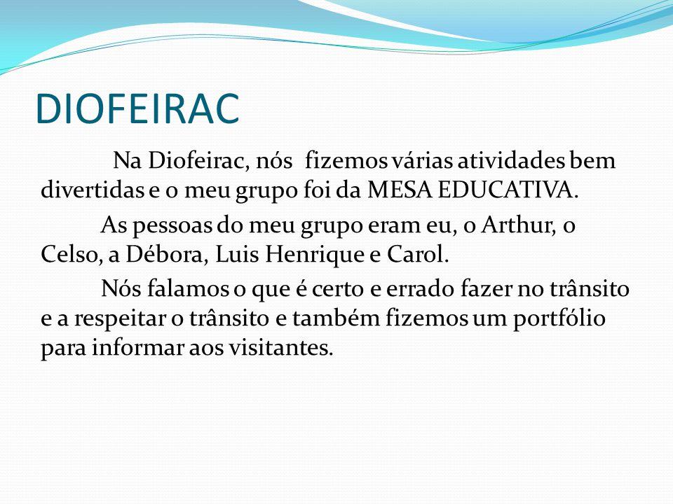 DIOFEIRAC Na Diofeirac, nós fizemos várias atividades bem divertidas e o meu grupo foi da MESA EDUCATIVA.