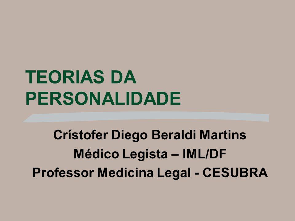 TEORIAS DA PERSONALIDADE Crístofer Diego Beraldi Martins Médico Legista – IML/DF Professor Medicina Legal - CESUBRA