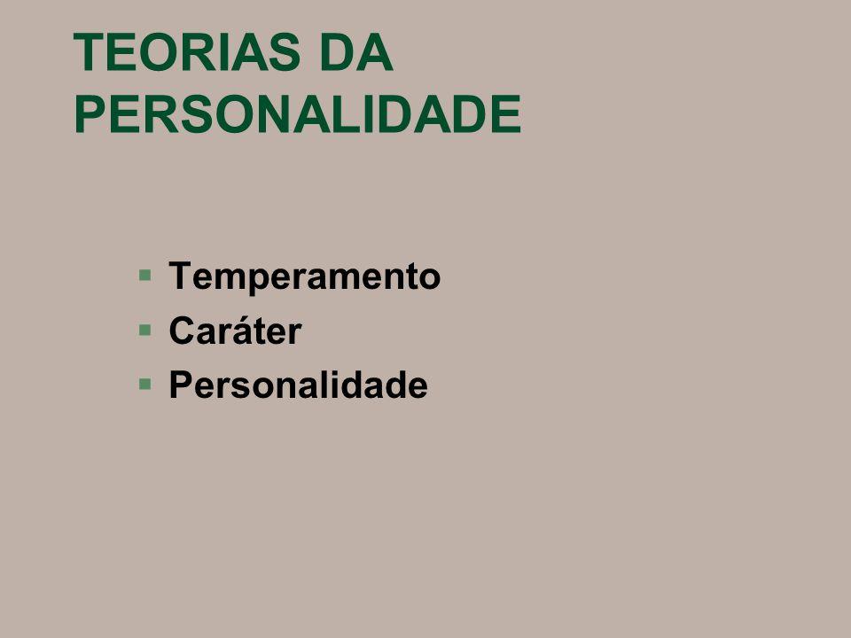 TEORIAS DA PERSONALIDADE §Temperamento §Caráter §Personalidade