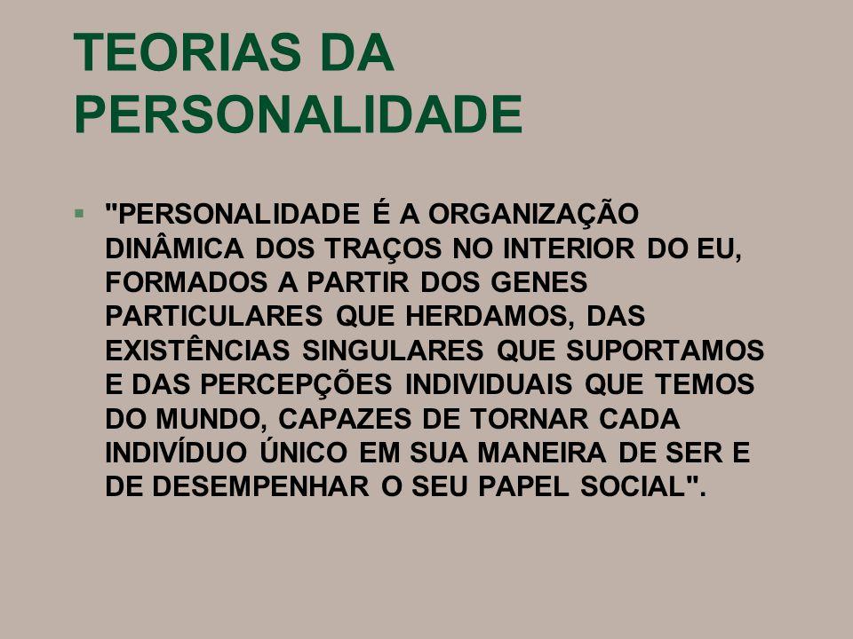 TEORIAS DA PERSONALIDADE §Portanto: § O ser humano não pode ser considerado como um produto exclusivo de seu meio.