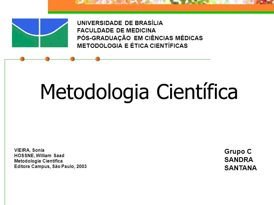 UNIVERSIDADE DE BRASÍLIA FACULDADE DE MEDICINA PÓS-GRADUAÇÃO EM CIÊNCIAS MÉDICAS METODOLOGIA E ÉTICA CIENTÍFICAS Grupo C SANDRA SANTANA Metodologia Ci