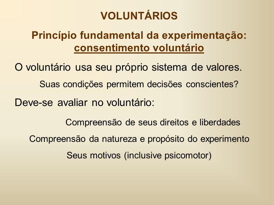 VOLUNTÁRIOS Princípio fundamental da experimentação: consentimento voluntário O voluntário usa seu próprio sistema de valores.