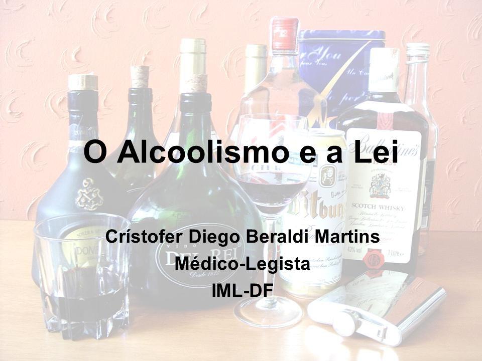 O Alcoolismo e a Lei Crístofer Diego Beraldi Martins Médico-Legista IML-DF