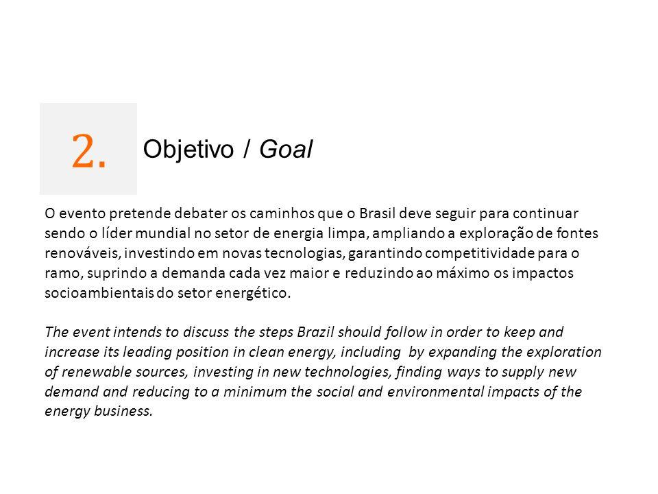 2. 1 Objetivo / Goal O evento pretende debater os caminhos que o Brasil deve seguir para continuar sendo o líder mundial no setor de energia limpa, am
