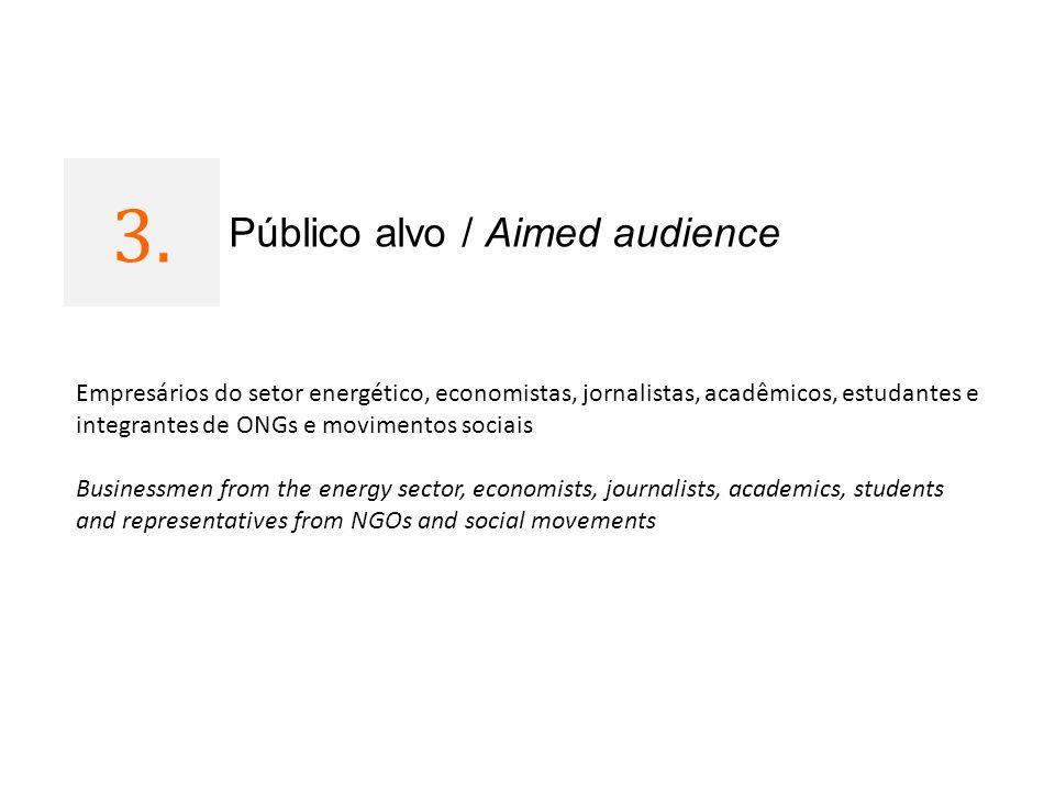 3. 1 Público alvo / Aimed audience Empresários do setor energético, economistas, jornalistas, acadêmicos, estudantes e integrantes de ONGs e movimento