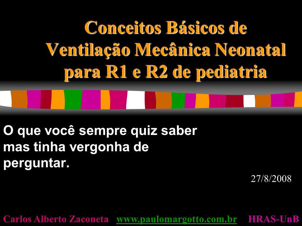 Conceitos Básicos de Ventilação Mecânica Neonatal para R1 e R2 de pediatria O que você sempre quiz saber mas tinha vergonha de perguntar.