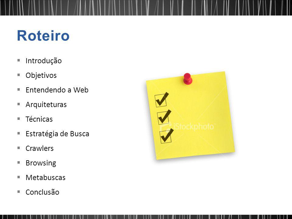  Introdução  Objetivos  Entendendo a Web  Arquiteturas  Técnicas  Estratégia de Busca  Crawlers  Browsing  Metabuscas  Conclusão